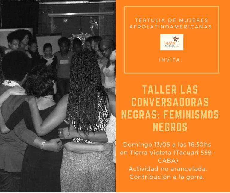 TALLER LAS CONVERSADORAS NEGRAS - FEMINISMOS NEGROS. FUENTE TeMA